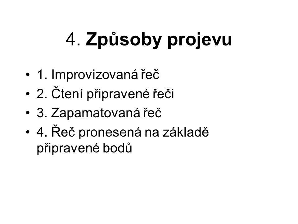 4. Způsoby projevu 1. Improvizovaná řeč 2. Čtení připravené řeči