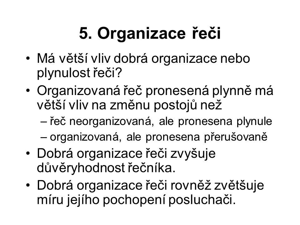 5. Organizace řeči Má větší vliv dobrá organizace nebo plynulost řeči