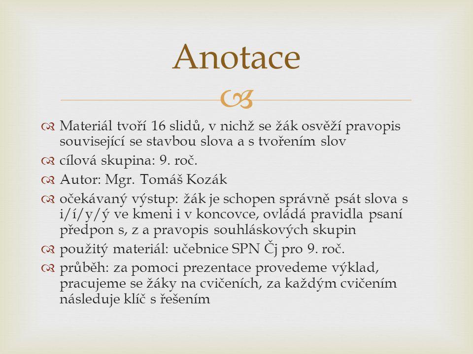 Anotace Materiál tvoří 16 slidů, v nichž se žák osvěží pravopis související se stavbou slova a s tvořením slov.