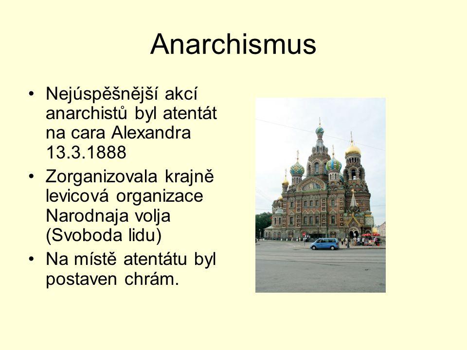 Anarchismus Nejúspěšnější akcí anarchistů byl atentát na cara Alexandra 13.3.1888.