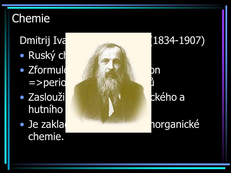 Chemie Dmitrij Ivanovič Mendělejev (1834-1907) Ruský chemik