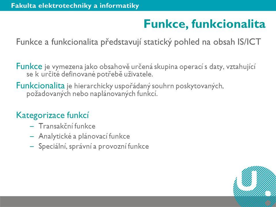 Funkce, funkcionalita Funkce a funkcionalita představují statický pohled na obsah IS/ICT.