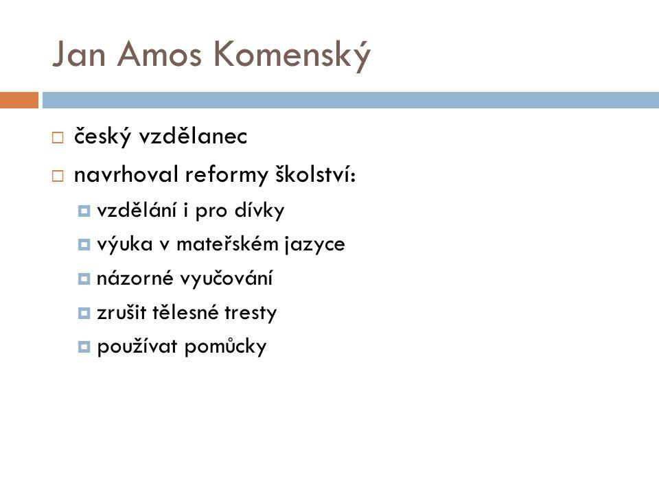 Jan Amos Komenský český vzdělanec navrhoval reformy školství: