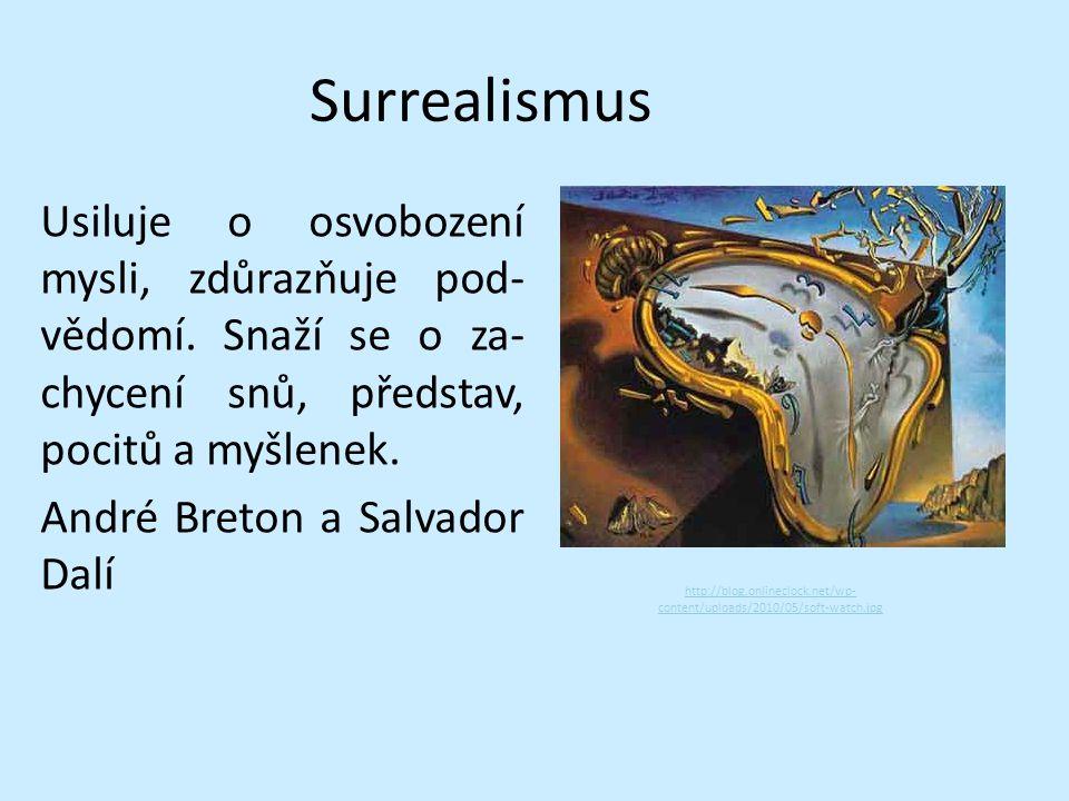 Surrealismus Usiluje o osvobození mysli, zdůrazňuje pod-vědomí. Snaží se o za-chycení snů, představ, pocitů a myšlenek. André Breton a Salvador Dalí