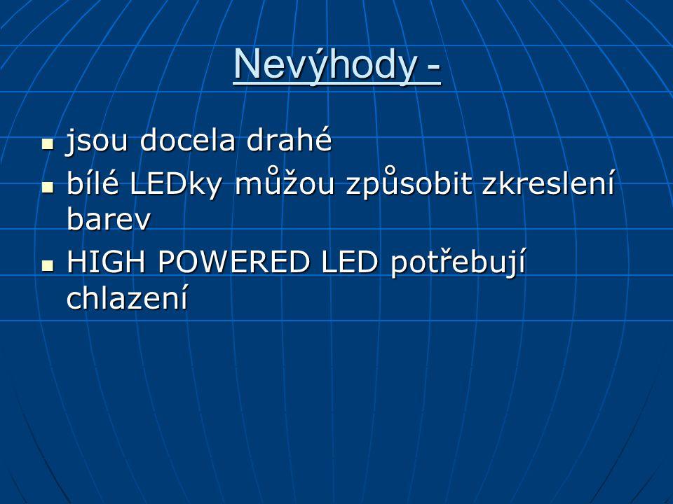 Nevýhody - jsou docela drahé bílé LEDky můžou způsobit zkreslení barev