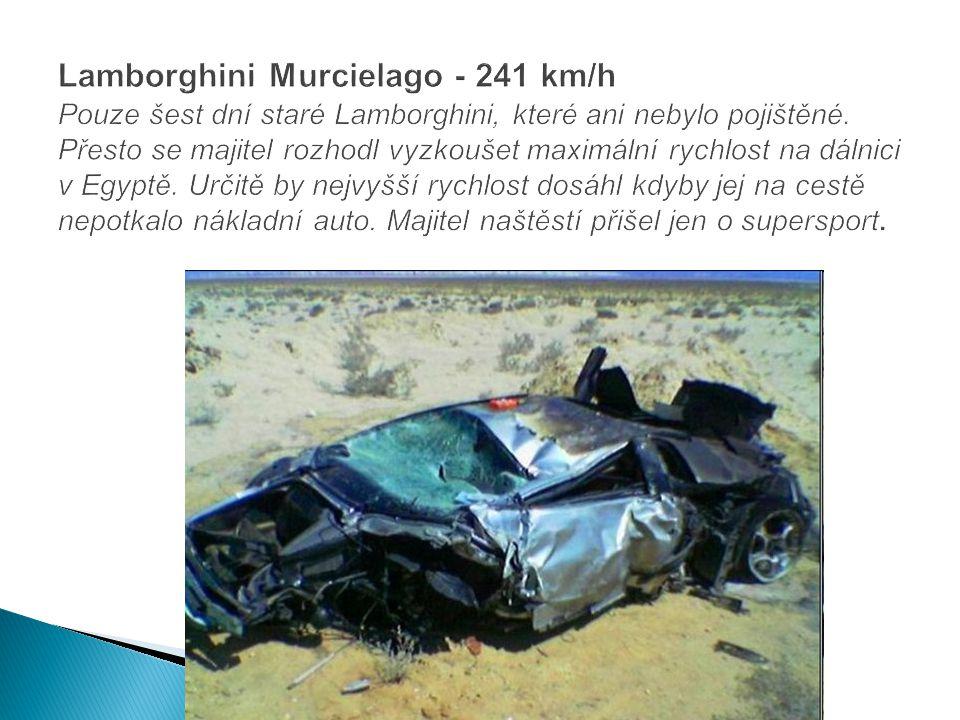 Lamborghini Murcielago - 241 km/h Pouze šest dní staré Lamborghini, které ani nebylo pojištěné.