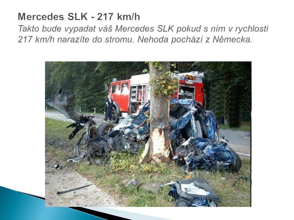 Mercedes SLK - 217 km/h Takto bude vypadat váš Mercedes SLK pokud s ním v rychlosti 217 km/h narazíte do stromu.