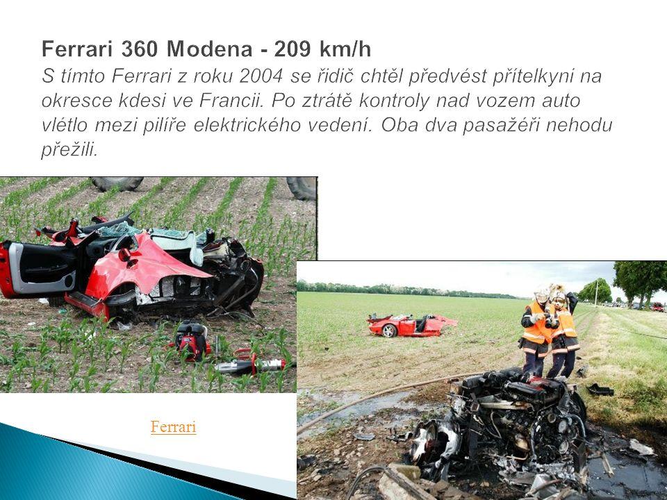 Ferrari 360 Modena - 209 km/h S tímto Ferrari z roku 2004 se řidič chtěl předvést přítelkyni na okresce kdesi ve Francii. Po ztrátě kontroly nad vozem auto vlétlo mezi pilíře elektrického vedení. Oba dva pasažéři nehodu přežili.