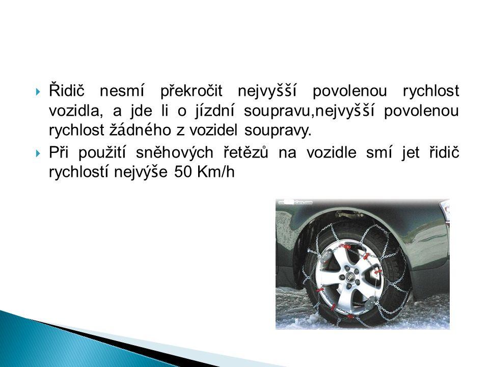 Řidič nesmí překročit nejvyšší povolenou rychlost vozidla, a jde li o jízdní soupravu,nejvyšší povolenou rychlost žádného z vozidel soupravy.