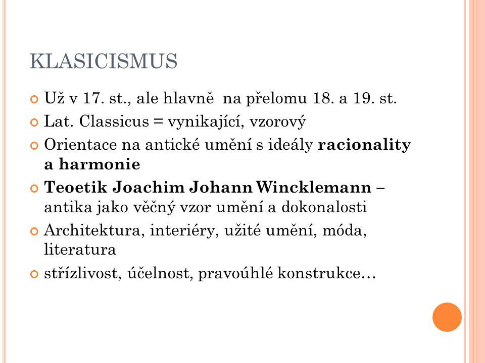 KLASICISMUS Už v 17. st., ale hlavně na přelomu 18. a 19. st.