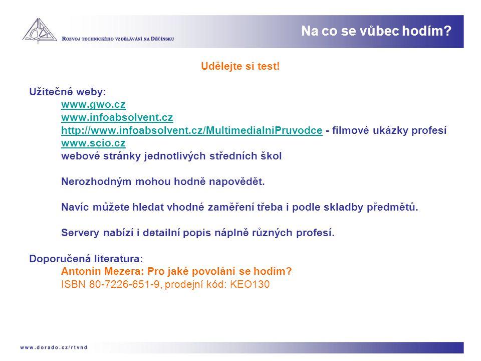 Na co se vůbec hodím Udělejte si test! Užitečné weby: www.gwo.cz