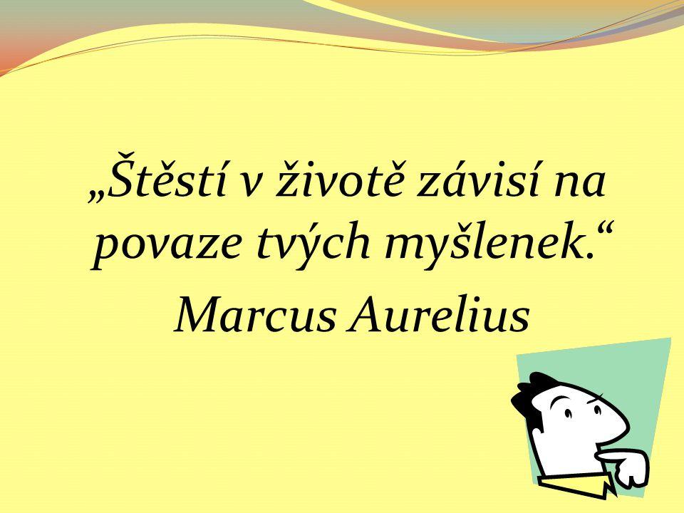 """""""Štěstí v životě závisí na povaze tvých myšlenek. Marcus Aurelius"""