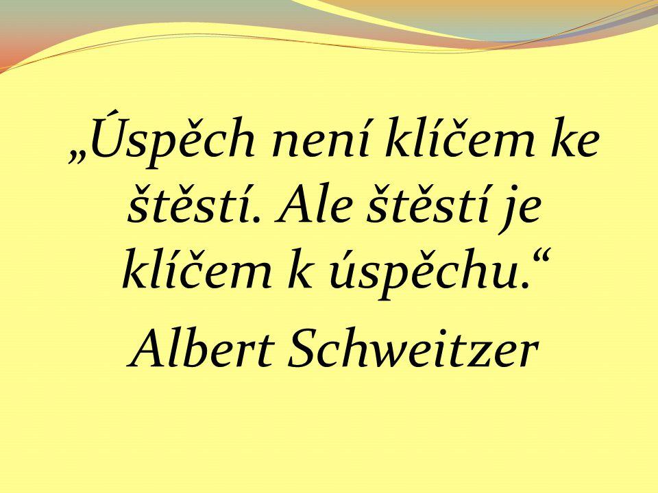 """""""Úspěch není klíčem ke štěstí. Ale štěstí je klíčem k úspěchu."""