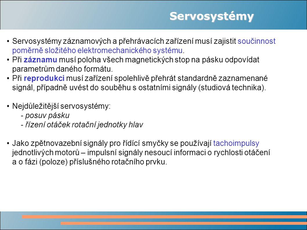 Servosystémy Servosystémy záznamových a přehrávacích zařízení musí zajistit součinnost poměrně složitého elektromechanického systému.