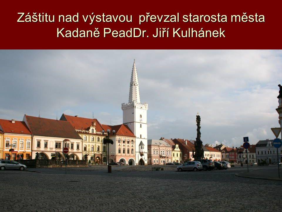 Záštitu nad výstavou převzal starosta města Kadaně PeadDr
