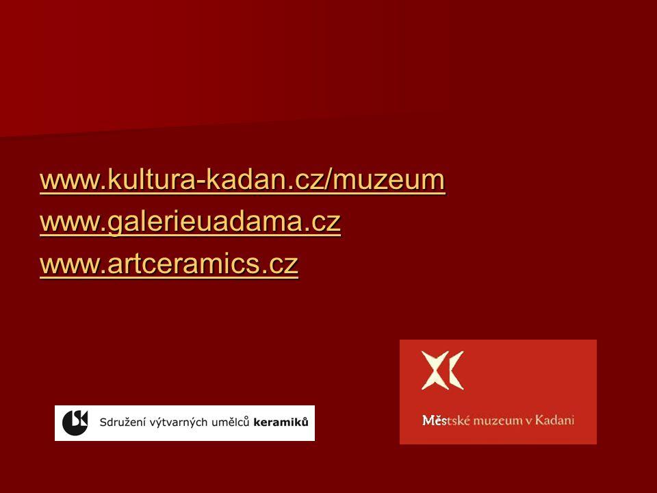www.kultura-kadan.cz/muzeum www.galerieuadama.cz www.artceramics.cz