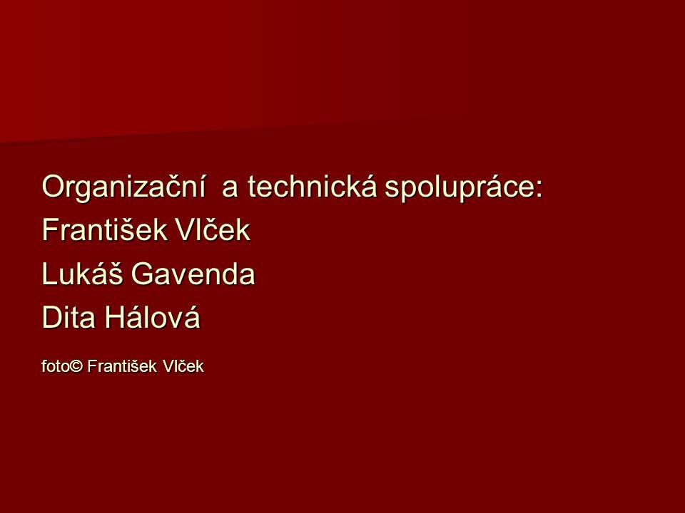 Organizační a technická spolupráce: František Vlček Lukáš Gavenda