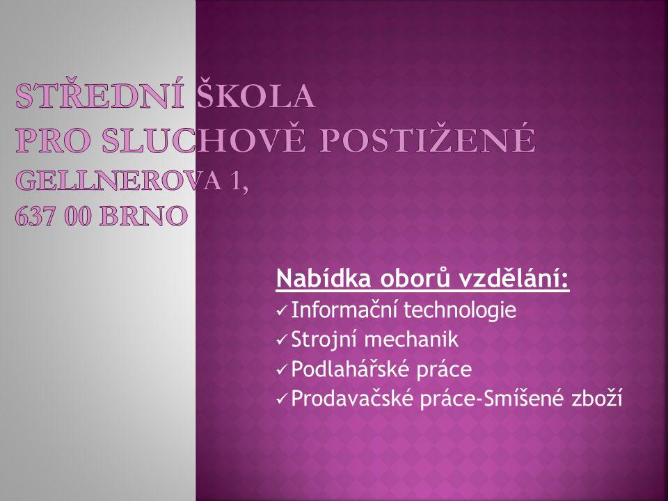 Střední škola pro sluchově postižené Gellnerova 1, 637 00 Brno