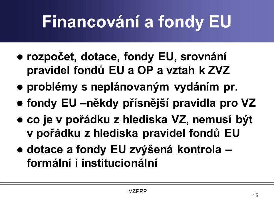 Financování a fondy EU rozpočet, dotace, fondy EU, srovnání pravidel fondů EU a OP a vztah k ZVZ. problémy s neplánovaným vydáním pr.