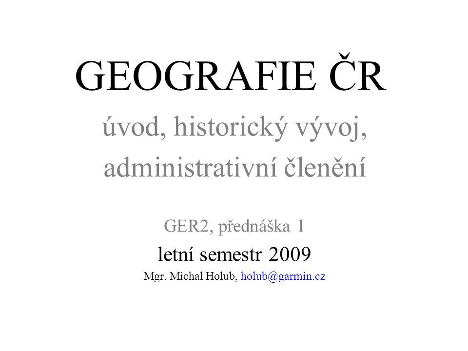 GEOGRAFIE ČR úvod, historický vývoj, administrativní členění