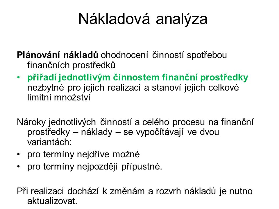 Nákladová analýza Plánování nákladů ohodnocení činností spotřebou finančních prostředků.