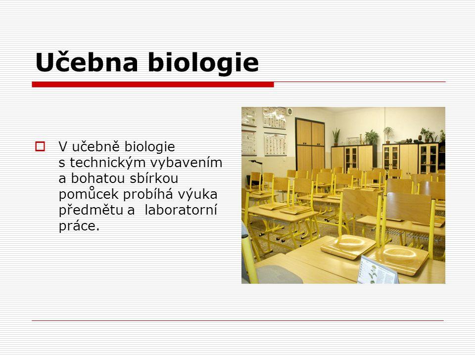 Učebna biologie V učebně biologie s technickým vybavením a bohatou sbírkou pomůcek probíhá výuka předmětu a laboratorní práce.