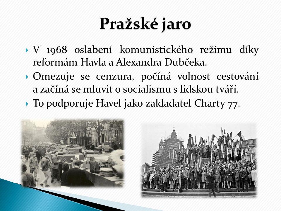 Pražské jaro V 1968 oslabení komunistického režimu díky reformám Havla a Alexandra Dubčeka.