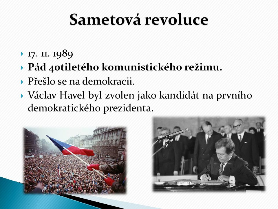 Sametová revoluce 17. 11. 1989 Pád 40tiletého komunistického režimu.