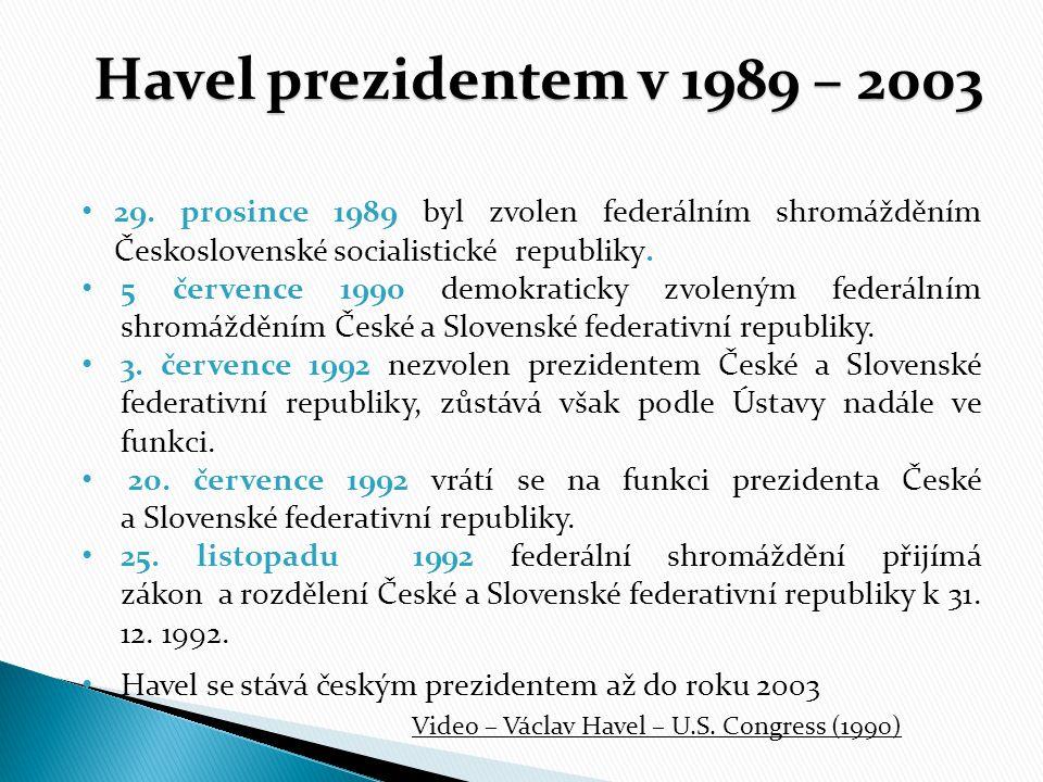 Havel prezidentem v 1989 – 2003 29. prosince 1989 byl zvolen federálním shromážděním Československé socialistické republiky.