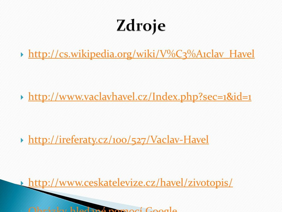 Zdroje http://cs.wikipedia.org/wiki/V%C3%A1clav_Havel