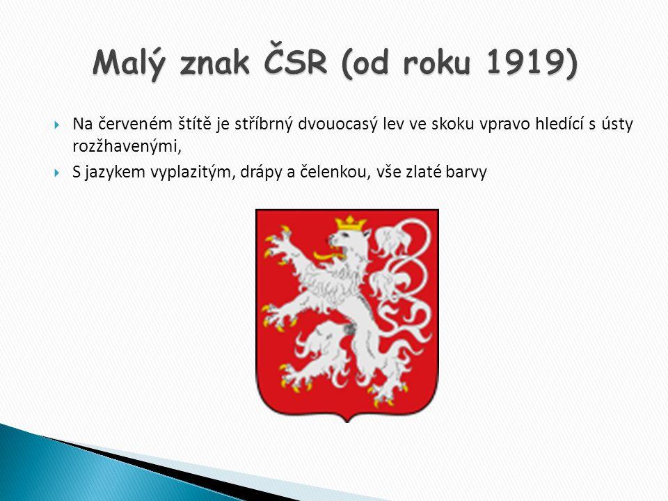 Malý znak ČSR (od roku 1919) Na červeném štítě je stříbrný dvouocasý lev ve skoku vpravo hledící s ústy rozžhavenými,