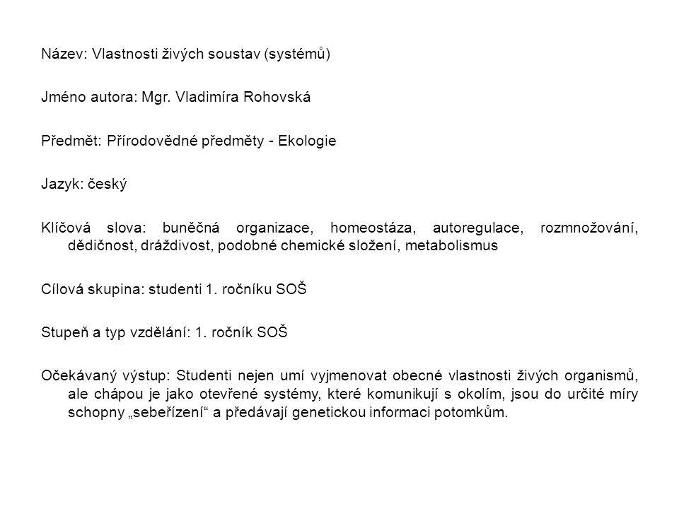 Název: Vlastnosti živých soustav (systémů) Jméno autora: Mgr