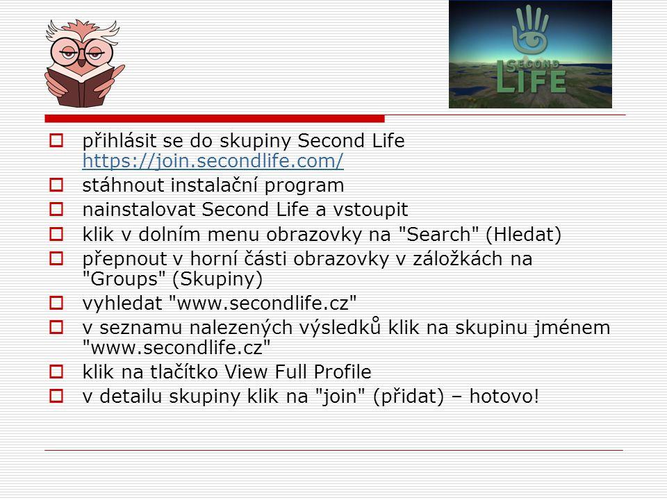 přihlásit se do skupiny Second Life https://join.secondlife.com/