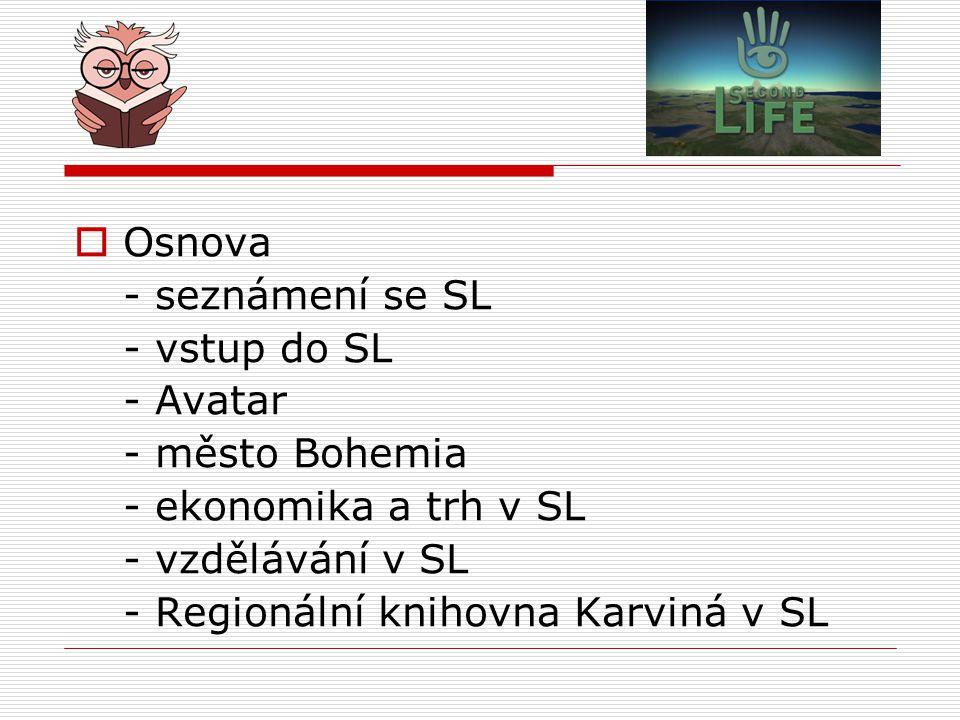 Osnova - seznámení se SL. - vstup do SL. - Avatar. - město Bohemia. - ekonomika a trh v SL. - vzdělávání v SL.