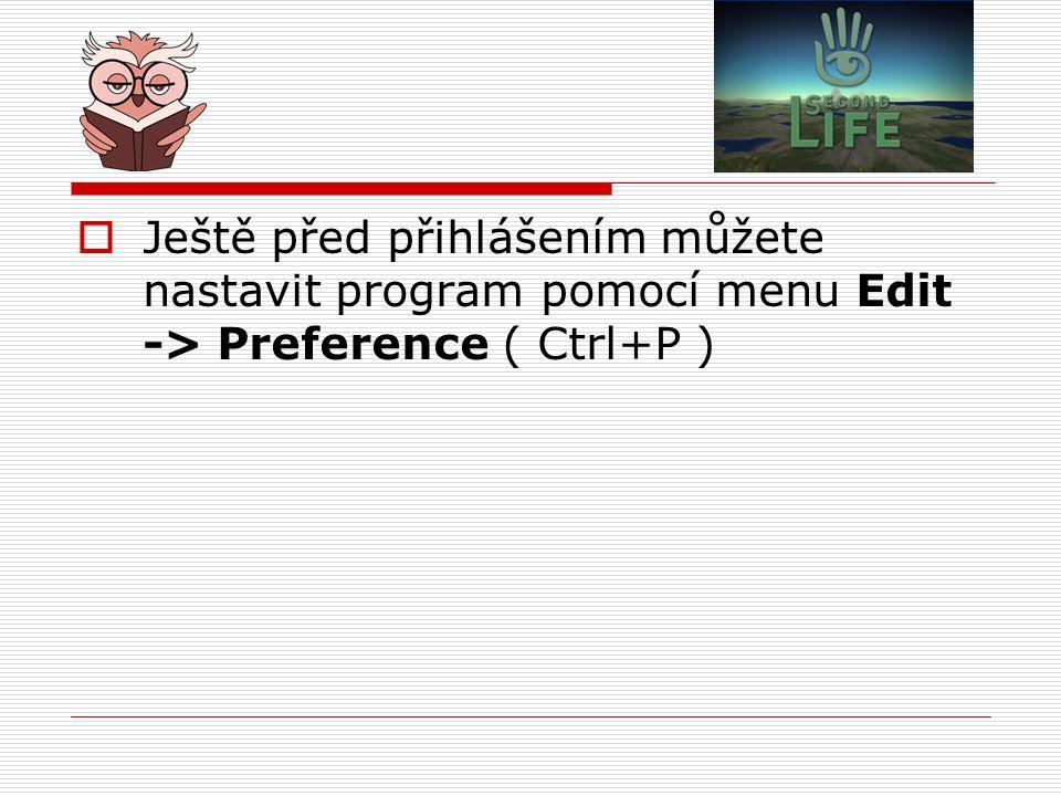 Ještě před přihlášením můžete nastavit program pomocí menu Edit -> Preference ( Ctrl+P )