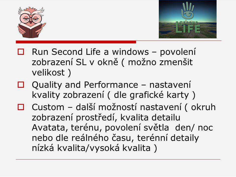 Run Second Life a windows – povolení zobrazení SL v okně ( možno zmenšit velikost )