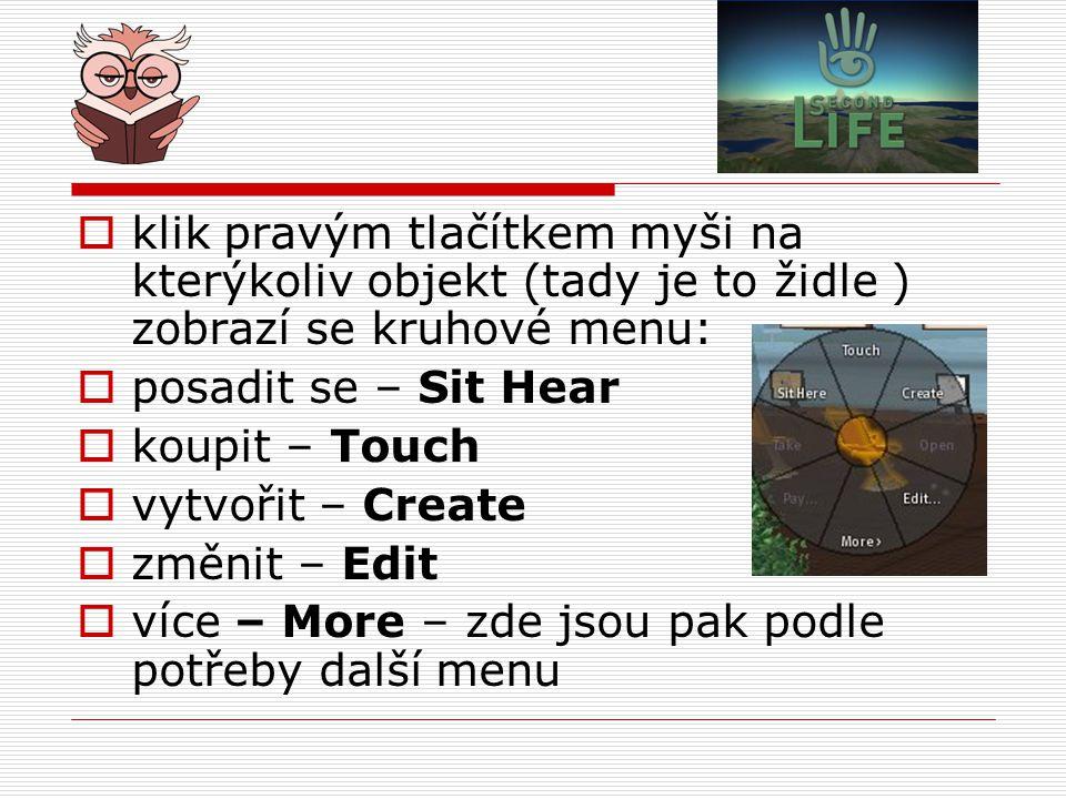 klik pravým tlačítkem myši na kterýkoliv objekt (tady je to židle ) zobrazí se kruhové menu: