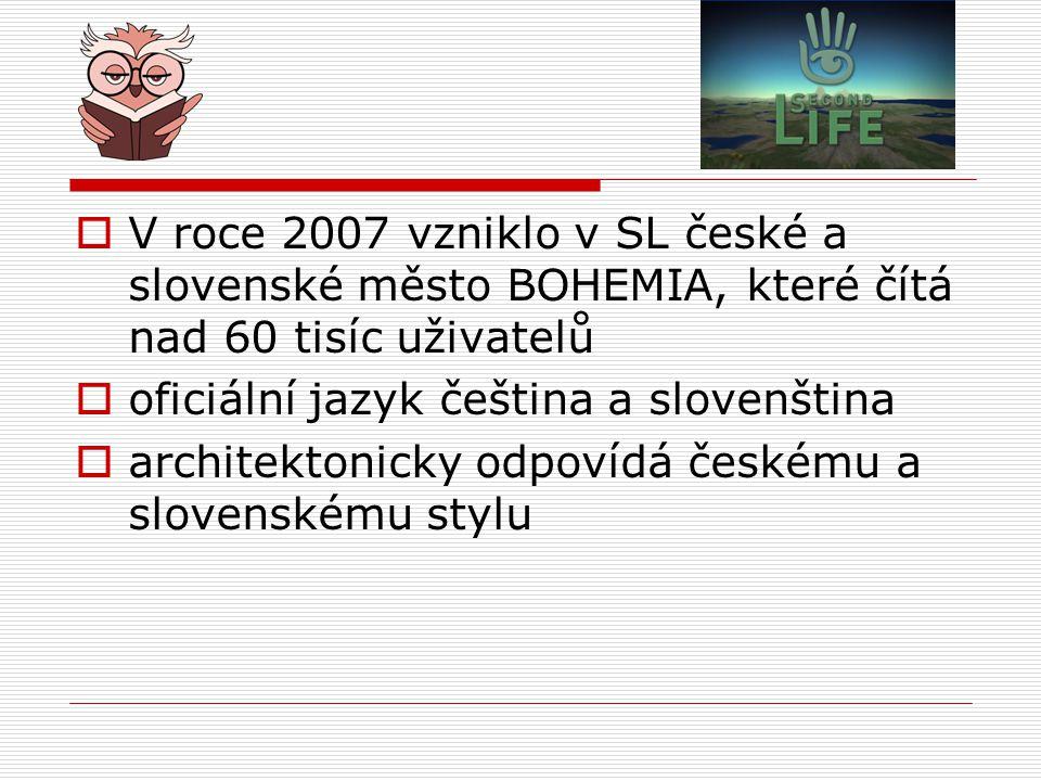 V roce 2007 vzniklo v SL české a slovenské město BOHEMIA, které čítá nad 60 tisíc uživatelů