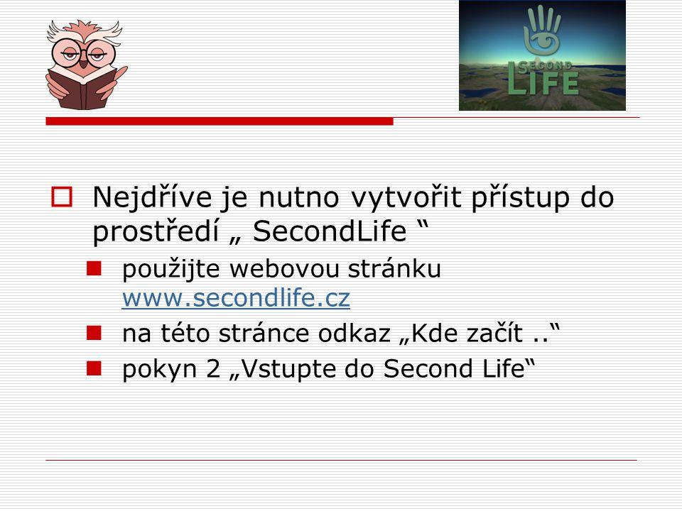 """Nejdříve je nutno vytvořit přístup do prostředí """" SecondLife"""