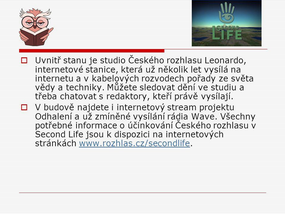 Uvnitř stanu je studio Českého rozhlasu Leonardo, internetové stanice, která už několik let vysílá na internetu a v kabelových rozvodech pořady ze světa vědy a techniky. Můžete sledovat dění ve studiu a třeba chatovat s redaktory, kteří právě vysílají.