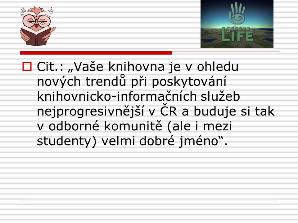 """Cit.: """"Vaše knihovna je v ohledu nových trendů při poskytování knihovnicko-informačních služeb nejprogresivnější v ČR a buduje si tak v odborné komunitě (ale i mezi studenty) velmi dobré jméno ."""
