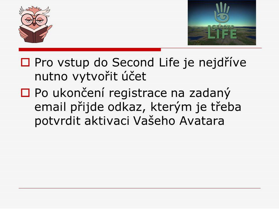 Pro vstup do Second Life je nejdříve nutno vytvořit účet