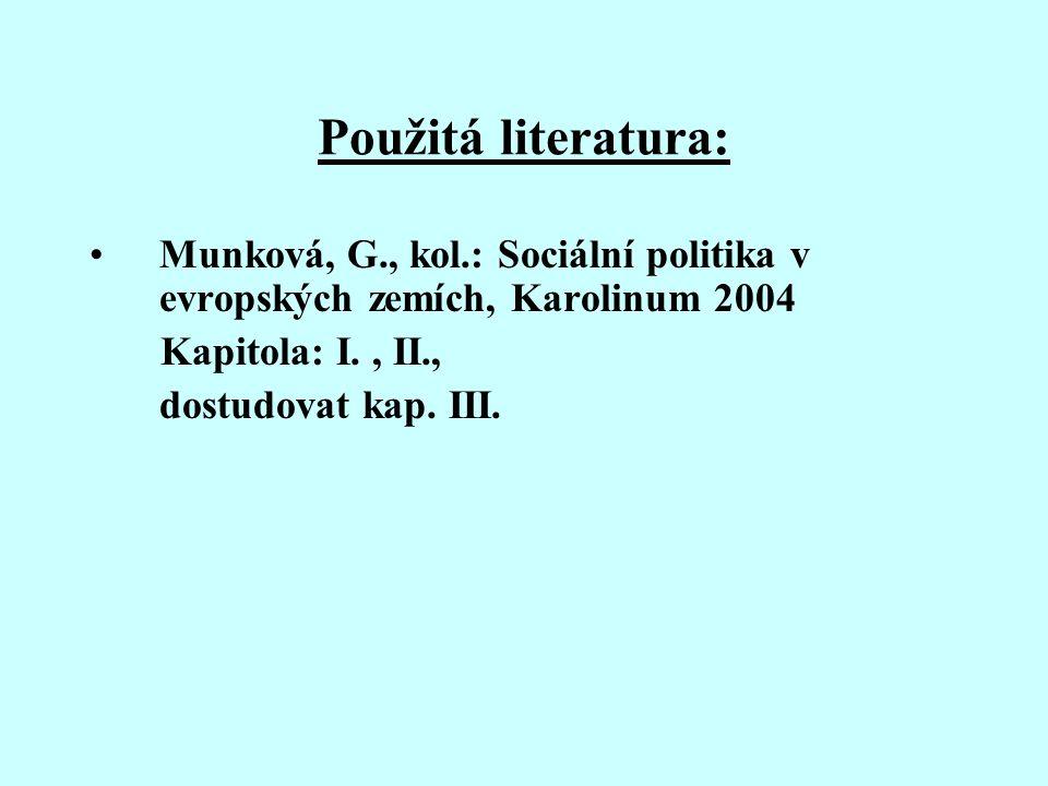 Použitá literatura: Munková, G., kol.: Sociální politika v evropských zemích, Karolinum 2004. Kapitola: I. , II.,