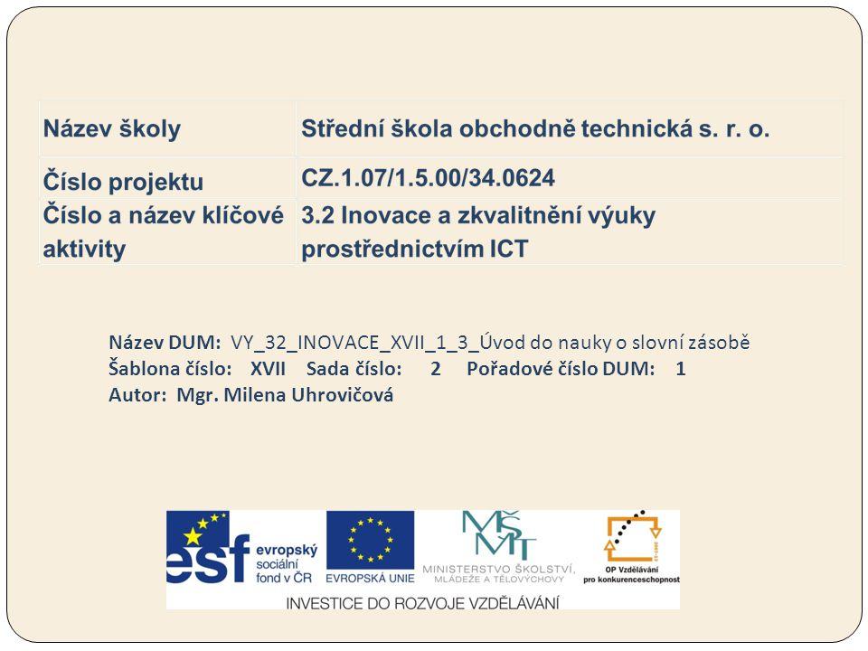 Název DUM: VY_32_INOVACE_XVII_1_3_Úvod do nauky o slovní zásobě