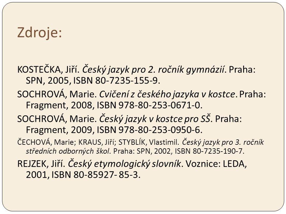 Zdroje: KOSTEČKA, Jiří. Český jazyk pro 2. ročník gymnázií. Praha: SPN, 2005, ISBN 80-7235-155-9.