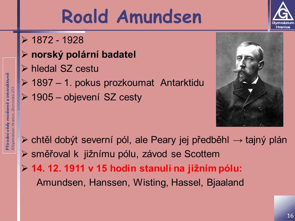 Roald Amundsen 1872 - 1928 norský polární badatel hledal SZ cestu