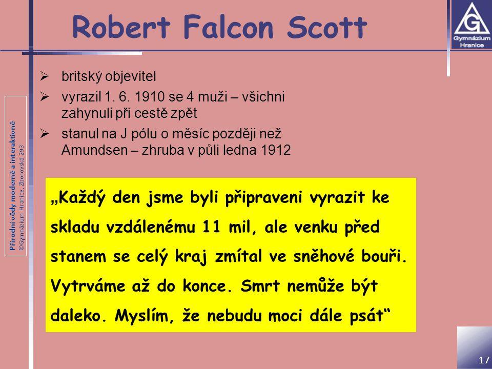 Robert Falcon Scott britský objevitel. vyrazil 1. 6. 1910 se 4 muži – všichni zahynuli při cestě zpět.