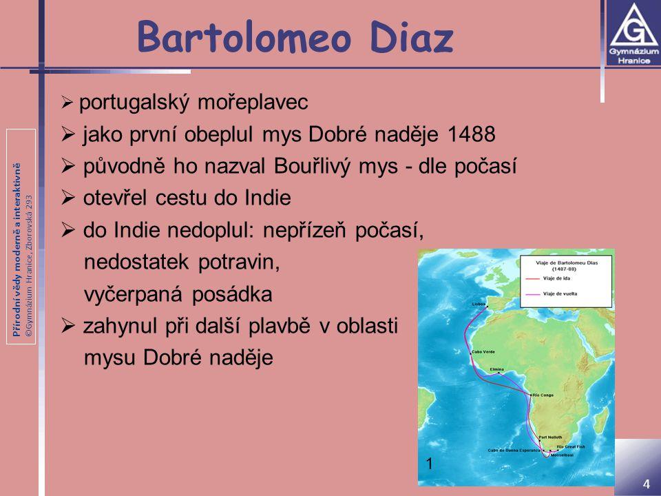 Bartolomeo Diaz jako první obeplul mys Dobré naděje 1488