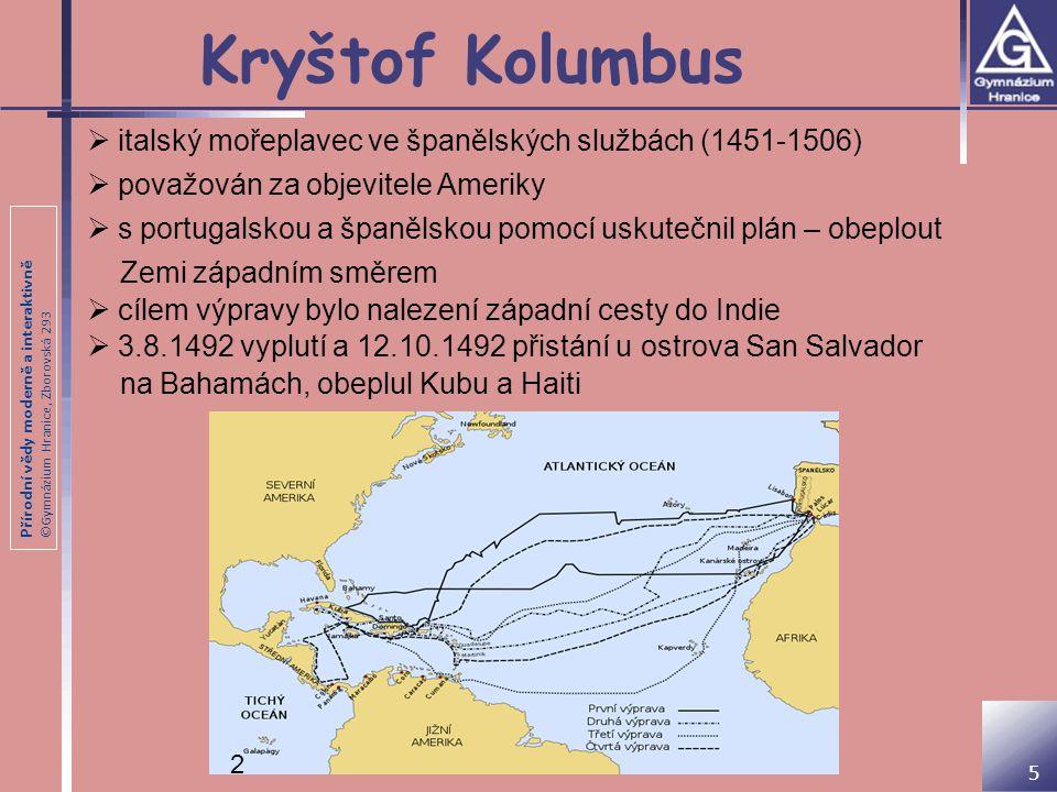 Kryštof Kolumbus italský mořeplavec ve španělských službách (1451-1506) považován za objevitele Ameriky.