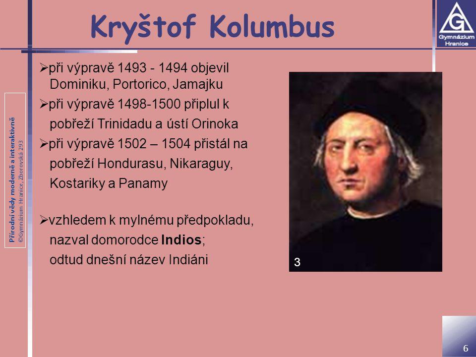 Kryštof Kolumbus při výpravě 1493 - 1494 objevil